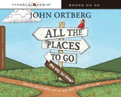 All the places to go . . . how will you know? : God has placed before you an open door. What will you do? / John Ortberg. - John Ortberg.
