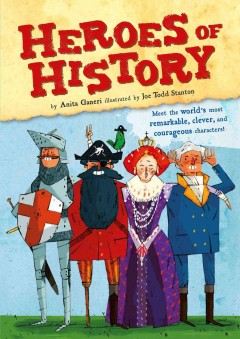 Heroes of history /  by Anita Ganeri ; illustrated by Joe Todd Stanton, Kate Abey. - by Anita Ganeri ; illustrated by Joe Todd Stanton, Kate Abey.