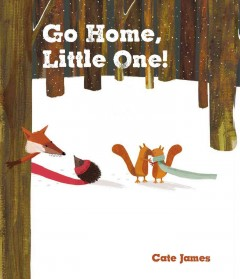 Go home, little one /  Cate James. - Cate James.