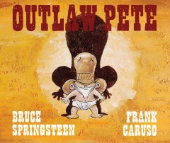 Outlaw Pete - Bruce Springsteen ; [illusrated by] Frank Caruso.