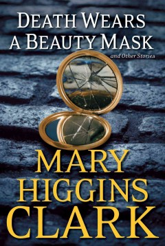 Death Wears A Beauty Mask And Other Stories / Mary Higgins Clark - Mary Higgins Clark
