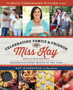 The Duck Commander Kitchen presents Celebrating family & friends : recipes for every month of the year / Kay Robertson with Chrys Howard. - Kay Robertson with Chrys Howard.