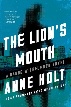 The lion's mouth : a Hanne Wilhelmsen novel / Anne Holt and Berit Reiss-Andersen ; translated from the Norwegian by Anne Bruce. - Anne Holt and Berit Reiss-Andersen ; translated from the Norwegian by Anne Bruce.