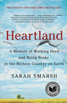 Heartland : a memoir of working hard and being broke in the richest country on Earth / Sarah Smarsh. - Sarah Smarsh.