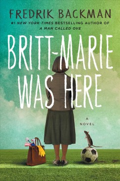 Britt-Marie was here : a novel / Fredrik Backman ; translated from the Swedish by Henning Koch.