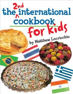 The 2nd international cookbook for kids /  by Matthew Locricchio ; photographs by Jack McConnell. - by Matthew Locricchio ; photographs by Jack McConnell.