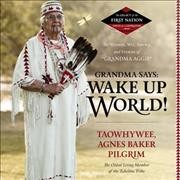 Grandma says: wake up, world! : the wisdom, wit, advice, and stories of