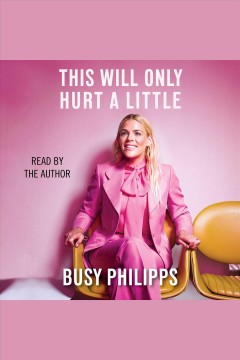 This will only hurt a little /  Busy Philipps. - Busy Philipps.