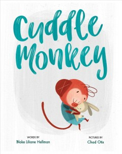 Cuddle monkey /  words by Blake Liliane Hellman ; pictures by Chad Otis. - words by Blake Liliane Hellman ; pictures by Chad Otis.