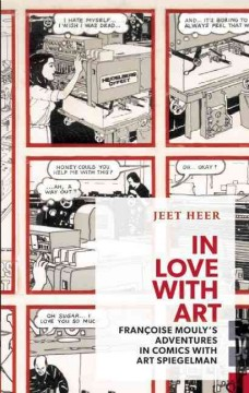 In love with art : Françoise Mouly's adventures in comics with Art Spiegelman / written by Jeet Heer.