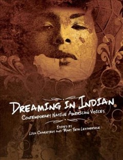 Dreaming in Indian : contemporary Native American voices - edited by Lisa Charleyboy and Mary Beth Leatherdale.