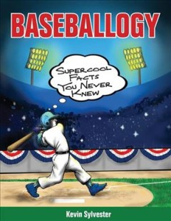 Baseballogy : supercool facts you never knew / written and illustrated by Kevin Sylvester. - written and illustrated by Kevin Sylvester.