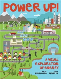 Power up! : a visual exploration of energy / Shaker Paleja ; art by Glenda Tse. - Shaker Paleja ; art by Glenda Tse.