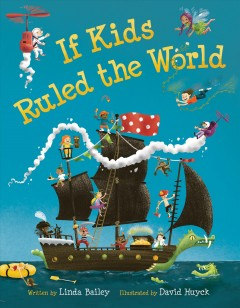 If kids ruled the world - written by Linda Bailey ; illustrated by David Huyck.