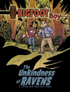 Bigfoot boy [2], The unkindness of ravens - J. Torres and Faith Erin Hicks ; [edited by Karen Li and Stacey Roderick].