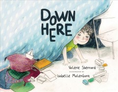 Down here /  Valerie Sherrard ; illustrated by Isabelle Malenfant.