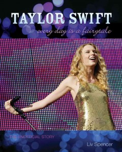 Taylor swift:  every day is a fairytale : The Unofficial Story. Liv Spencer.