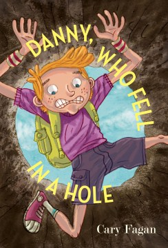 Danny, who fell in a hole   written by Cary Fagan ; illustrated by Milan Pavlovic. - written by Cary Fagan ; illustrated by Milan Pavlovic.