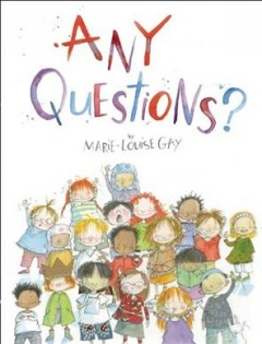 Any questions? - written and illustrated by Marie-Louise Gay.