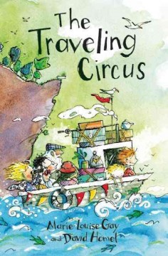 The traveling circus /  by Marie-Louise Gay and David Homel. - by Marie-Louise Gay and David Homel.