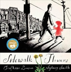Sidewalk flowers /  JonArno Lawson ; illustrated by Sydney Smith. - JonArno Lawson ; illustrated by Sydney Smith.