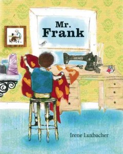 Mr. Frank - written and illustrated by Irene Luxbacher.