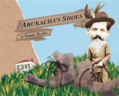 Abukacha's shoes /  written and illustrated by Tamar Tessler. - written and illustrated by Tamar Tessler.