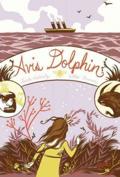 Avis dolphin /  written by Frieda Wishinsky ; illustrated by Willow Dawson. - written by Frieda Wishinsky ; illustrated by Willow Dawson.