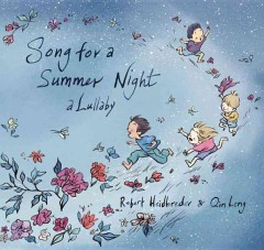 Song for a summer night : a lullaby / written by Robert Heidbreder ; illustrated by Qin Leng. - written by Robert Heidbreder ; illustrated by Qin Leng.