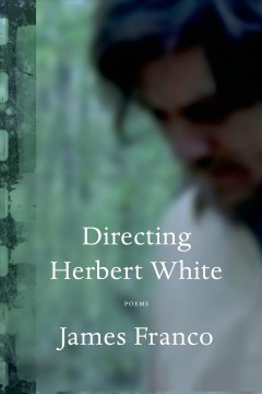 Directing Herbert White : Poems