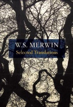 Selected translations 1948-2011 /  [compiled by] W.S. Merwin. - [compiled by] W.S. Merwin.