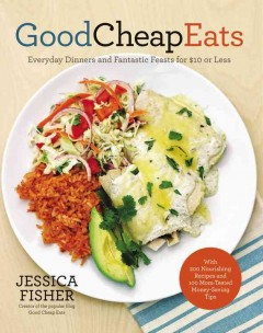 Good cheap eats : everyday dinners and fantastic feasts for $10 or less - Jessica Fisher.