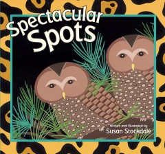 Spectacular spots /  written and illustrated by Susan Stockdale. - written and illustrated by Susan Stockdale.