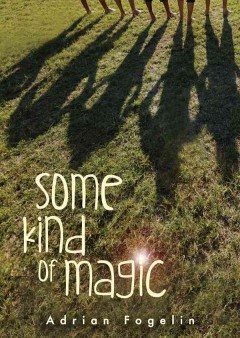 Some kind of magic /  by Adrian Fogelin. - by Adrian Fogelin.