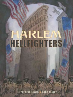 Harlem hellfighters - by J. Patrick Lewis ; illustrated by Gary Kelley.