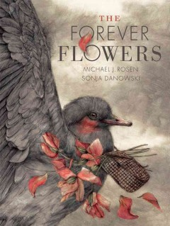 The forever flowers - Michael J. Rosen ; Sonja Danowski.