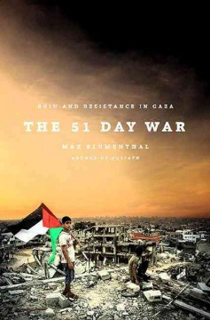 The 51 day war : ruin and resistance in Gaza / Max Blumenthal. - Max Blumenthal.