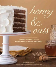 Honey & oats : everyday favorites baked with whole grains and natural sweeteners.