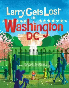 Larry gets lost in Washington DC - illustrated by John Skewes ; written by John Skewes and Andrew Fox.