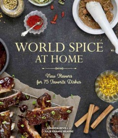 World spice at home : new flavors for favorite dishes / Amanda Bevill and Julie Kramis Hearne. - Amanda Bevill and Julie Kramis Hearne.