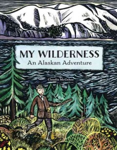 My wilderness : an Alaskan adventure / by Claudia McGehee. - by Claudia McGehee.