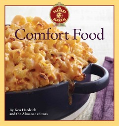 Old farmer's almanac comfort food : every dish you love, every recipe you want - by Ken Haedrich and the Almanac editors ; photography by Becky Luigart-Stayner.