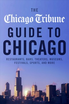 The Chicago Tribune guide to Chicago restaurants, bars, theaters, museums, festivals, sports and more.