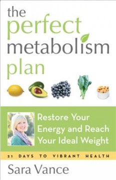 Perfect Metabolism Plan : Restore Your Energy and Reach Your Ideal Weight