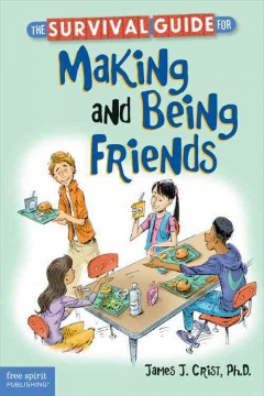 The survival guide for making and being friends - James J. Crist, Ph.D..