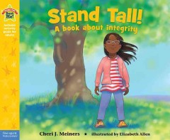 Stand tall! : a book about integrity / by Cheri J. Meiners ; illustrated by Elizabeth Allen. - by Cheri J. Meiners ; illustrated by Elizabeth Allen.