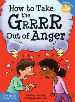 How to take the grrrr out of anger /  by Elizabeth Verdick & Marjorie Lisovskis. - by Elizabeth Verdick & Marjorie Lisovskis.