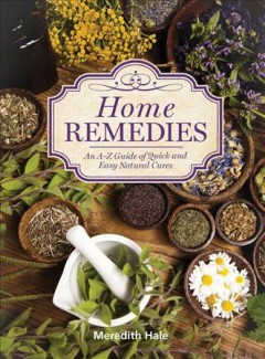Home Remedies : An A-z Guide of Quick and Easy Natural Cures