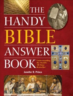 The handy Bible answer book : understanding the world's all-time bestseller - Jennifer R. Prince.