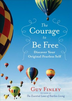 The courage to be free : discover your original fearless self - Guy Finley.